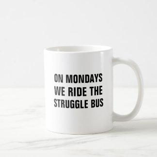 On Mondays we ride the struggle bus. Coffee Mug