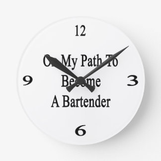 On My Path To Become A Bartender Round Wall Clock