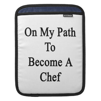 On My Path To Become A Chef iPad Sleeves