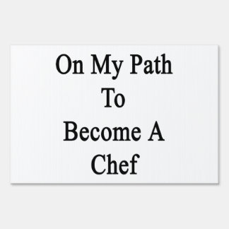 On My Path To Become A Chef Lawn Sign