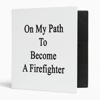 On My Path To Become A Firefighter 3 Ring Binders