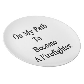 On My Path To Become A Firefighter Plates