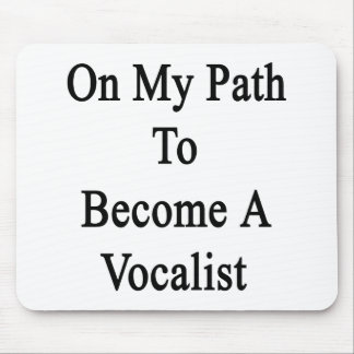 On My Path To Become A Vocalist Mousepads