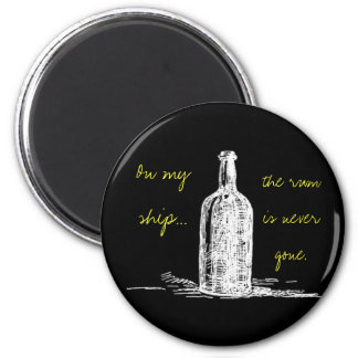 On my ship... the rum is never gone magnet