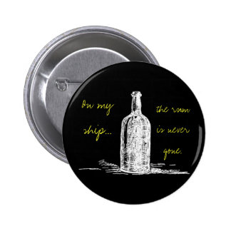 On my ship... the rum is never gone pinback button