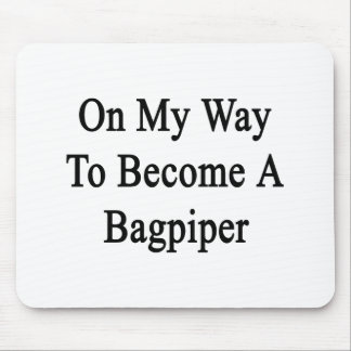 On My Way To Become A Bagpiper Mouse Pads