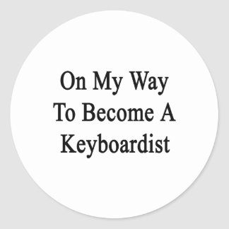 On My Way To Become A Keyboardist Round Stickers