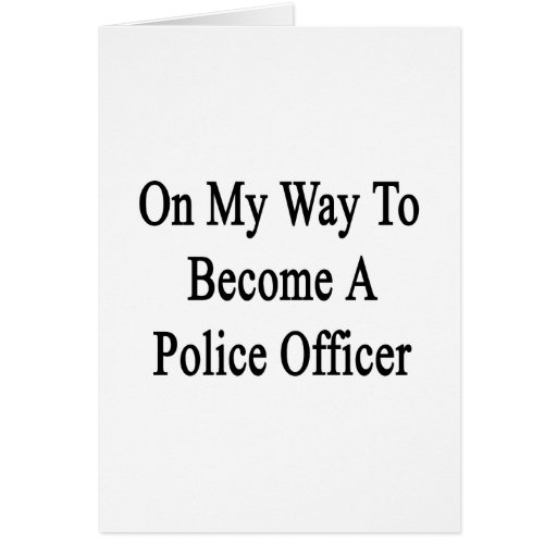 On My Way To Become A Police Officer Greeting Card