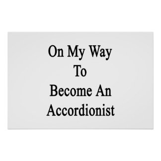 On My Way To Become An Accordionist Print