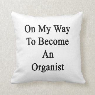 On My Way To Become An Organist Pillow