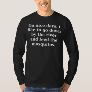 On nice days, I like to go down by the river and T-Shirt