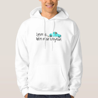 On Our Honeymoon Ignore Us Hoodie