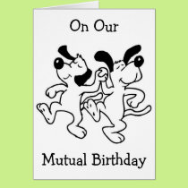 """ON OUR """"MUTUAL BIRTHDAY"""" I AM DOING HAPPY DANCE! CARD"""