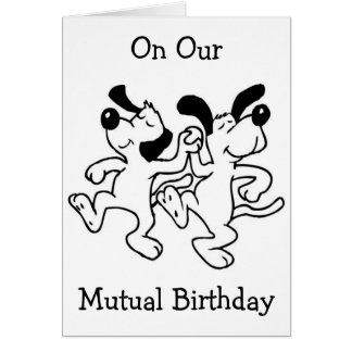 "ON OUR ""MUTUAL BIRTHDAY"" I AM DOING HAPPY DANCE! CARD"