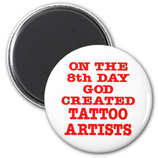 On The 8th Day God Created Tattoo Artists 2 Inch Round Magnet