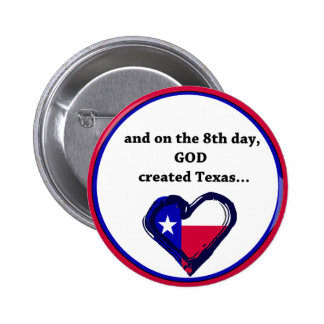 On the 8th Day, God created Texas Pinback Button