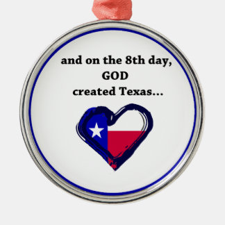 On the 8th Day, God created Texas Round Metal Christmas Ornament