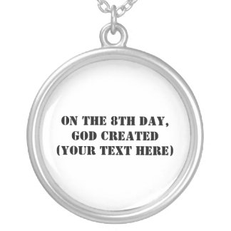 On The 8th Day, God Created (Your Text Here) Round Pendant Necklace