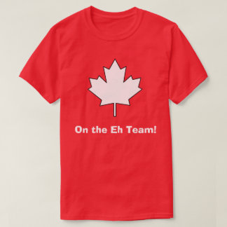 On the Eh Team! T-Shirt