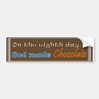 On the Eighth Day God made Chocolate Bumper Sticker