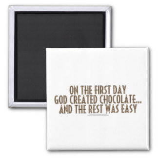 On the first day, God created chocolate... 2 Inch Square Magnet
