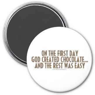 On the first day, God created chocolate... 3 Inch Round Magnet