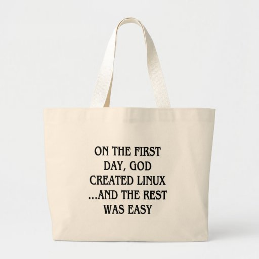 On the first day, God created Linux...and the rest Jumbo Tote Bag