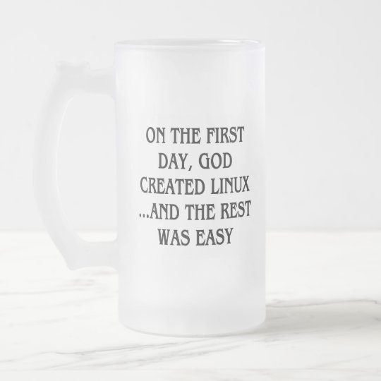 On the first day, God created Linux...and the rest Frosted Glass Beer Mug
