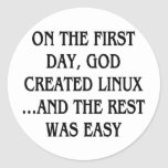 On the first day, God created Linux...and the rest Round Sticker