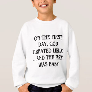 On the first day, God created Linux...and the rest Sweatshirt