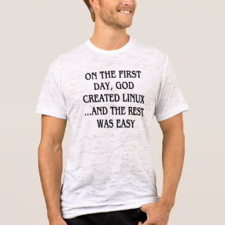 On the first day, God created Linux...and the rest T-Shirt