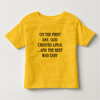 On the first day, God created Linux...and the rest Toddler T-shirt