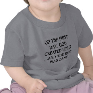 On the first day God created Linux and the rest Shirt