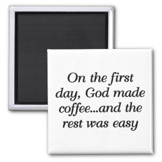 On the first day, God made coffee... 2 Inch Square Magnet