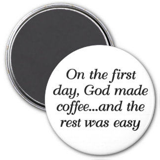 On the first day, God made coffee... 3 Inch Round Magnet