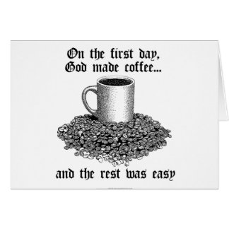 On the first day, God made coffee... Card