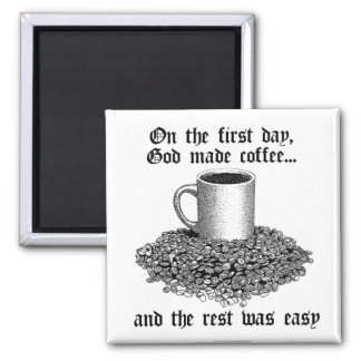 On the first day, God made coffee... Magnet