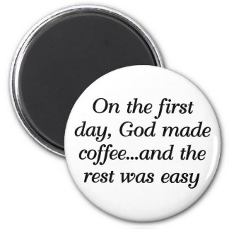 On the first day God made coffee Magnets