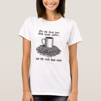 On the first day, God made coffee... T-Shirt