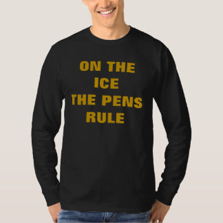 ON THE ICE THE PENS RULE T-Shirt