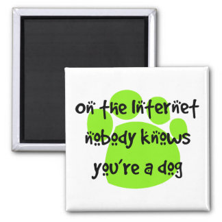 On the Internet, no one knows you're a dog. 2 Inch Square Magnet