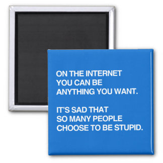 ON THE INTERNET YOU CAN BE ANYTHING YOU WANT 2 INCH SQUARE MAGNET