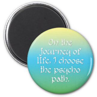 On the Journey of Life I Choose the Psycho Path 2 Inch Round Magnet