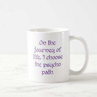 On the Journey of Life I Choose the Psycho Path Coffee Mug