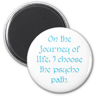 On the Journey of Life I Choose the Psycho Path Magnet