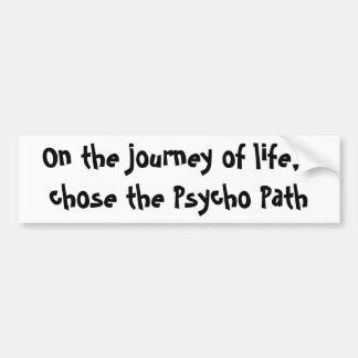 On the journey of life, I chose the Psycho Path Bumper Sticker