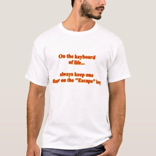 On the keyboard of life... funny humor humorous T-Shirt