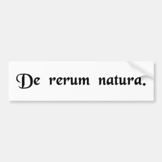 On the nature of things. car bumper sticker