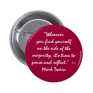 """on the side of the majority? pause and reflect"" pinback button"