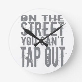 On the Street you can't Tap Out Round Clock